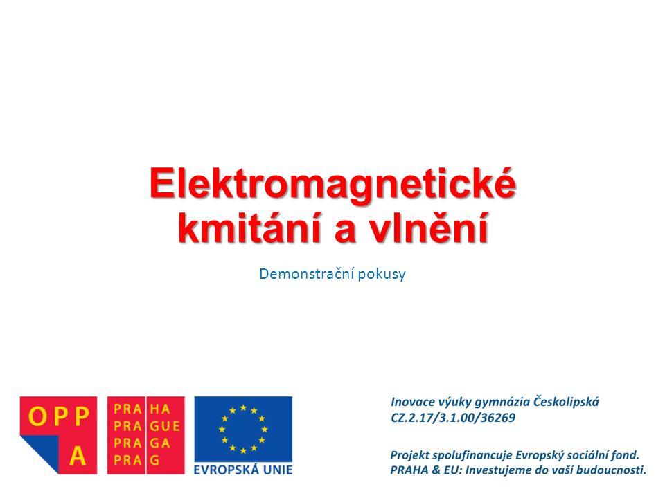 Elektromagnetické kmitání a vlnění Demonstrační pokusy