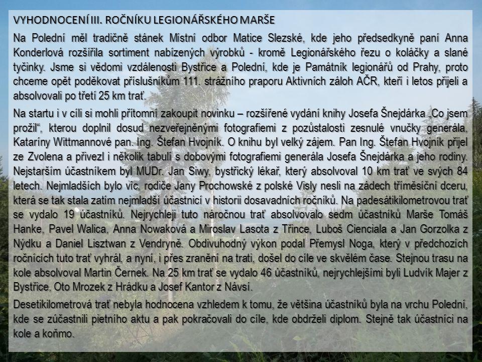 VYHODNOCENÍ III. ROČNÍKU LEGIONÁŘSKÉHO MARŠE Ten letošní Legionářský marš se vyznačoval dnes již stabilní účastí účastníků z celé České republiky a ze