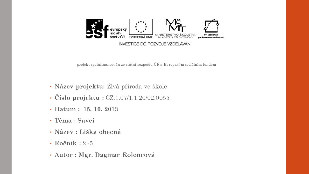 projekt spolufinancován ze státní rozpočtu ČR a Evropským sociálním fondem Název projektu: Živá příroda ve škole Číslo projektu : CZ.1.07/1.1.20/02.0055 Datum : 15.