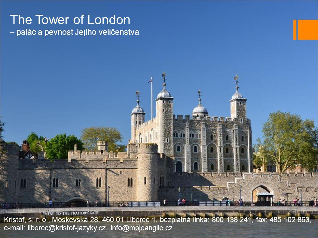 The Tower of London – palác a pevnost Jejího veličenstva Kristof, s.