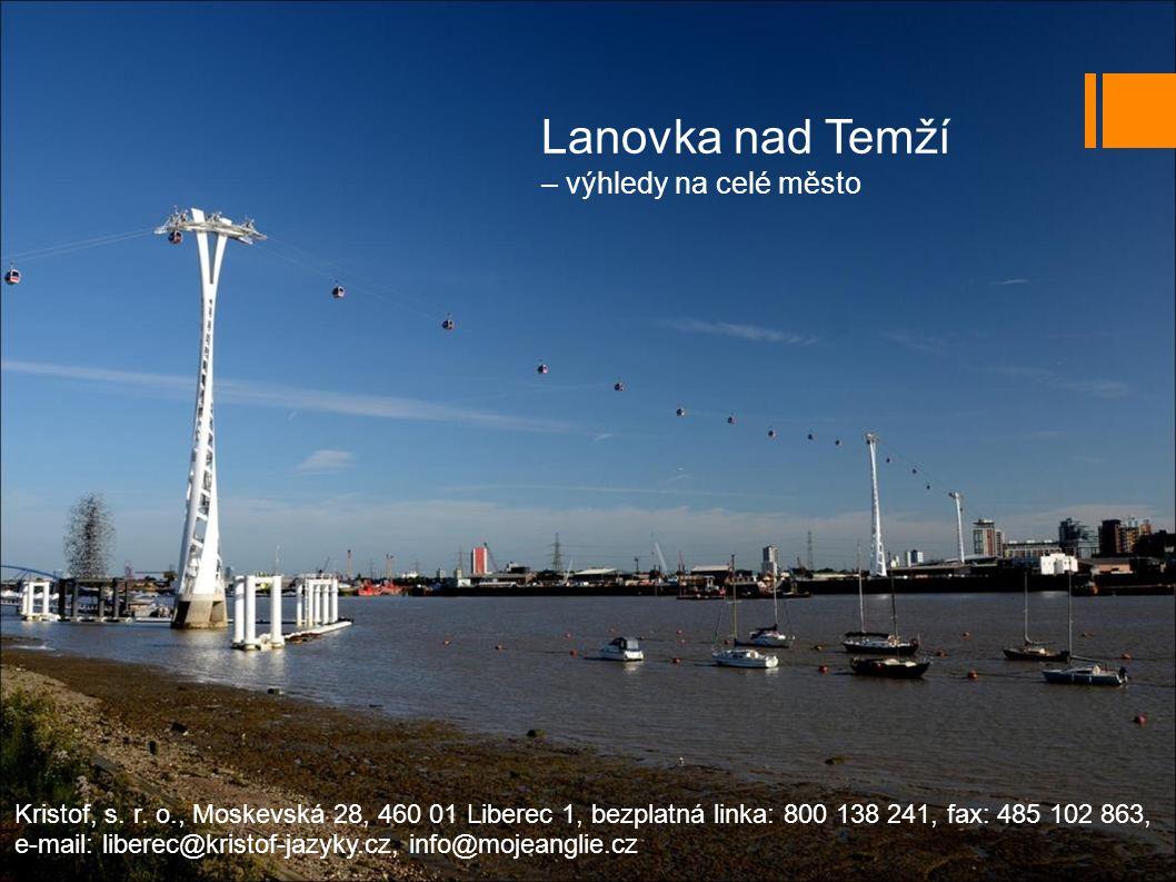 Lanovka nad Temží – výhledy na celé město Kristof, s.
