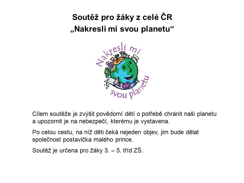 """Soutěž pro žáky z celé ČR """"Nakresli mi svou planetu"""" Cílem soutěže je zvýšit povědomí dětí o potřebě chránit naši planetu a upozornit je na nebezpečí,"""