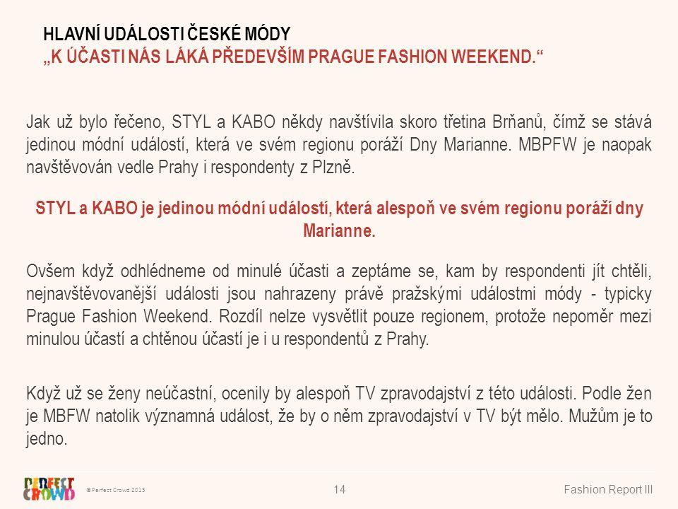 ©Perfect Crowd 2013 Fashion Report III14 Jak už bylo řečeno, STYL a KABO někdy navštívila skoro třetina Brňanů, čímž se stává jedinou módní událostí, která ve svém regionu poráží Dny Marianne.