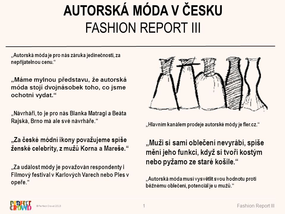 ©Perfect Crowd 2013 Fashion Report III32 Švadleny Podobně jako autorskou módu i švadlenu nebo krejčího využívá přibližně polovina respondentů, a když už tak typicky na úpravu nového oblečení.