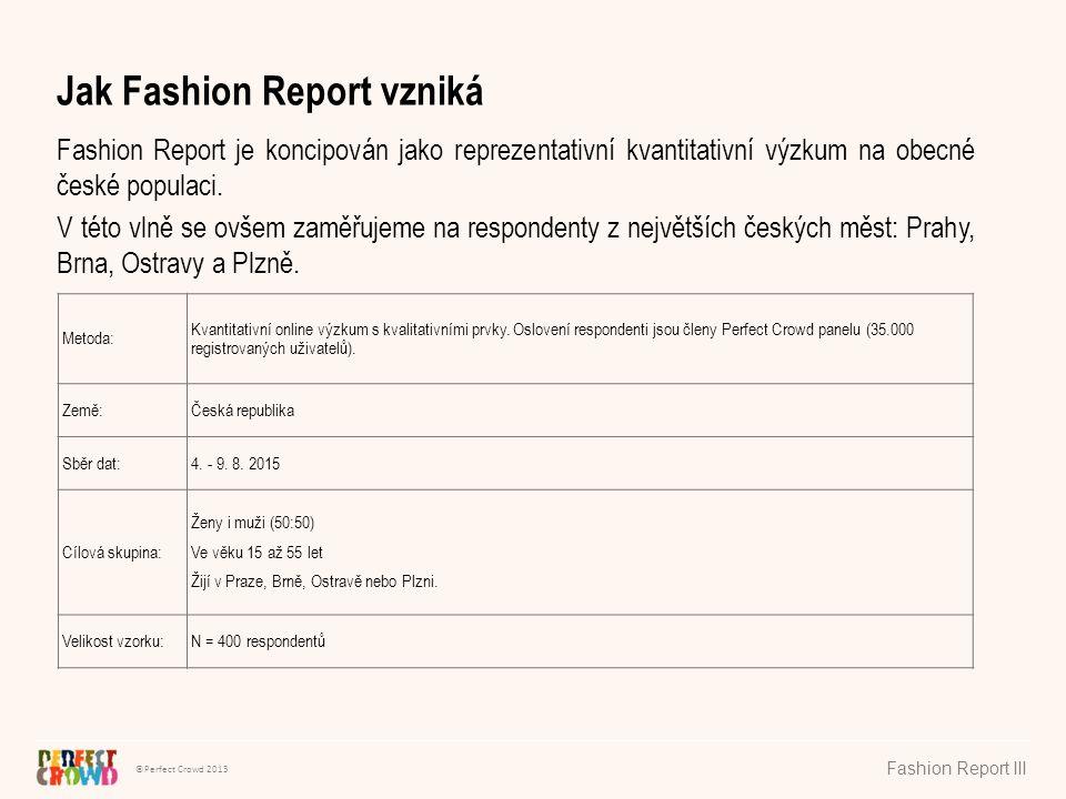 ©Perfect Crowd 2013 Fashion Report III Jak Fashion Report vzniká Fashion Report je koncipován jako reprezentativní kvantitativní výzkum na obecné české populaci.