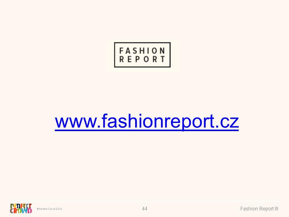 ©Perfect Crowd 2013 Fashion Report III44 www.fashionreport.cz
