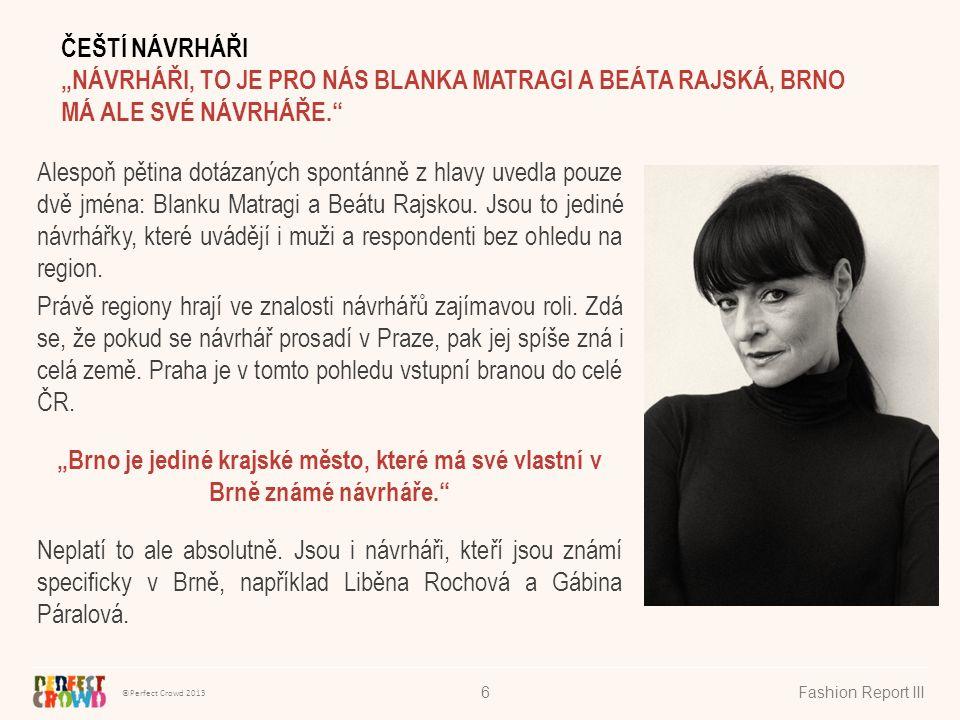 ©Perfect Crowd 2013 Fashion Report III6 Alespoň pětina dotázaných spontánně z hlavy uvedla pouze dvě jména: Blanku Matragi a Beátu Rajskou.