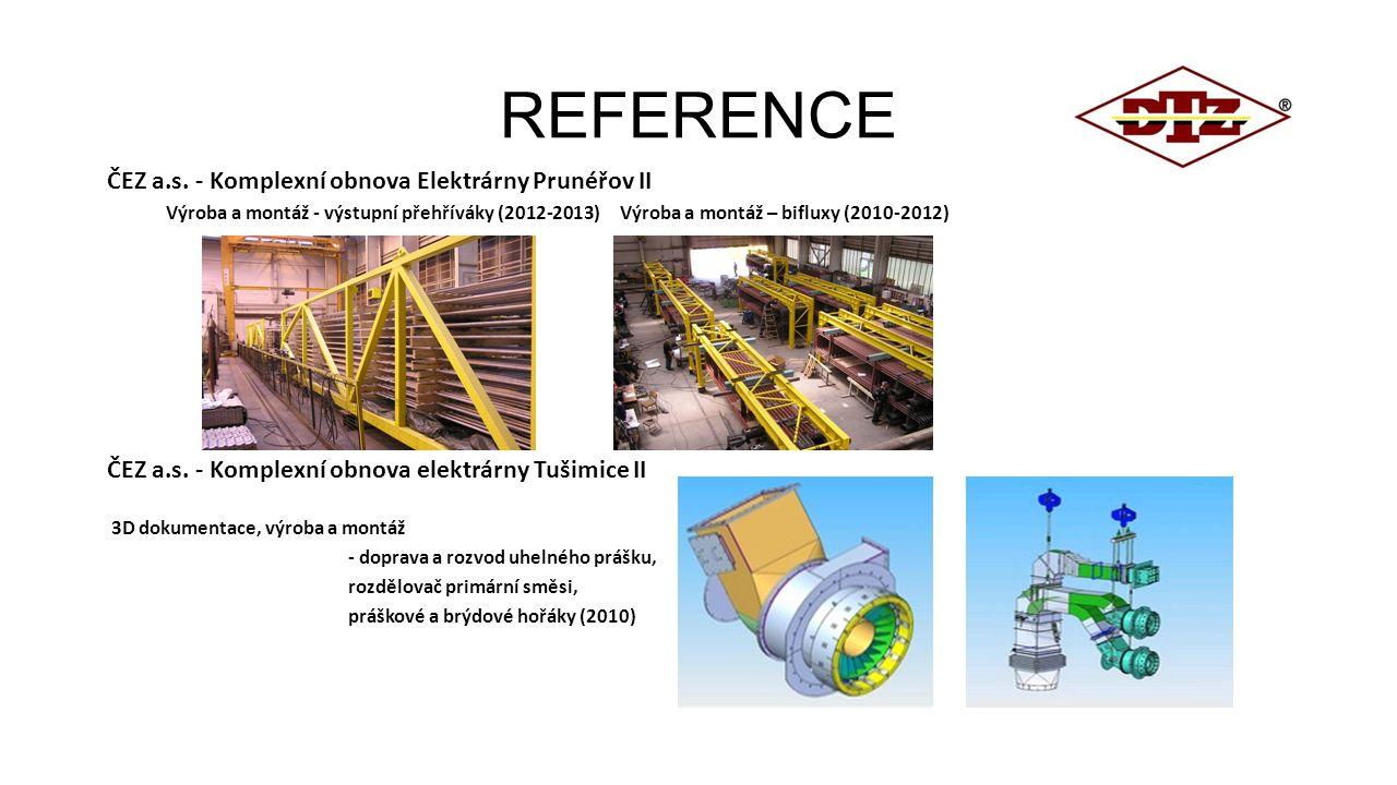 REFERENCE ČEZ a.s. - Komplexní obnova Elektrárny Prunéřov II Výroba a montáž - výstupní přehříváky (2012-2013) Výroba a montáž – bifluxy (2010-2012) Č
