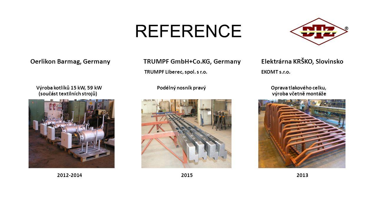 REFERENCE Oerlikon Barmag, Germany TRUMPF GmbH+Co.KG, Germany Elektrárna KRŠKO, Slovinsko TRUMPF Liberec, spol. s r.o. EKOMT s.r.o. Výroba kotlíků 15