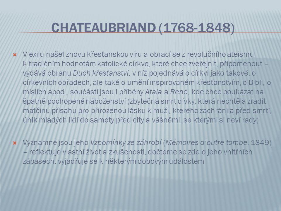 CHATEAUBRIAND (1768-1848)  V exilu našel znovu křesťanskou víru a obrací se z revolučního ateismu k tradičním hodnotám katolické církve, které chce z