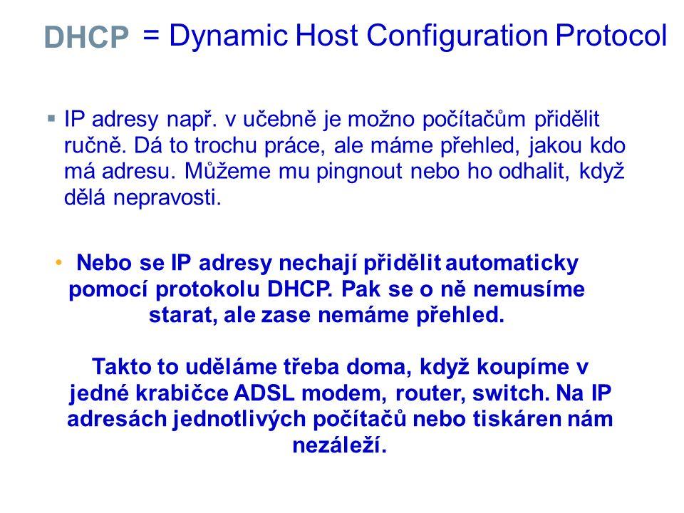 DHCP  IP adresy např. v učebně je možno počítačům přidělit ručně.