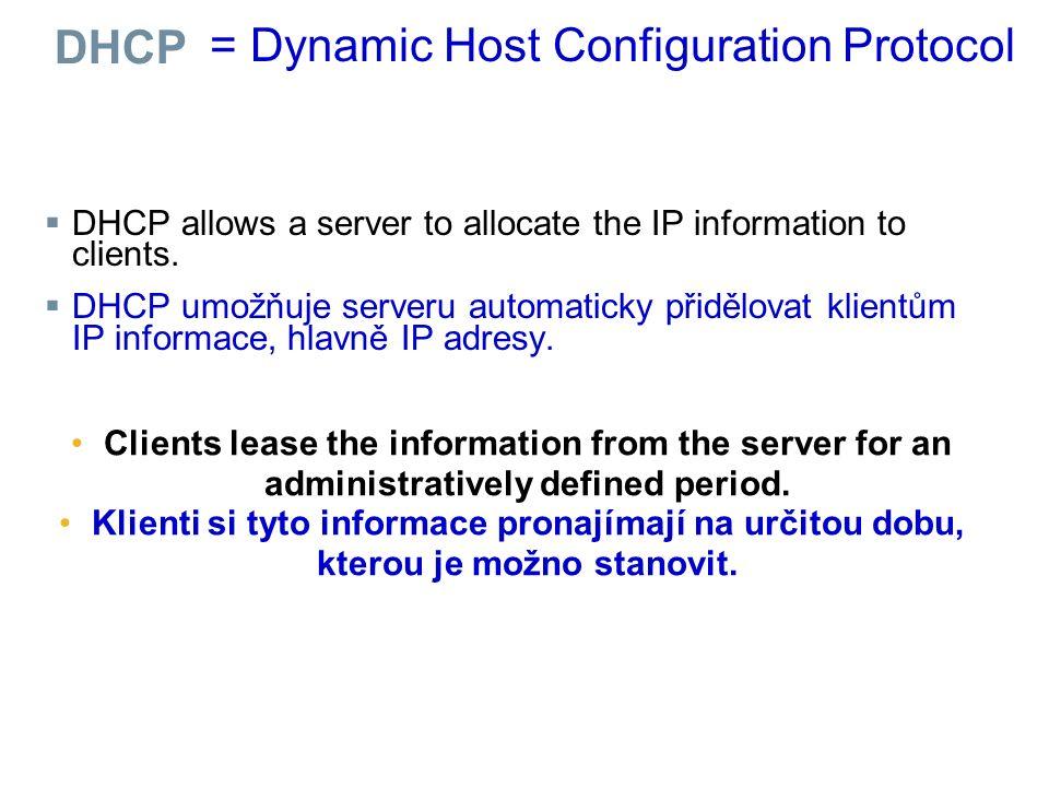 = Dynamic Host Configuration Protocol Klient vyšle broadcast (DST MAC = FF:FF:FF:FF:FF:FF) s požadavkem.