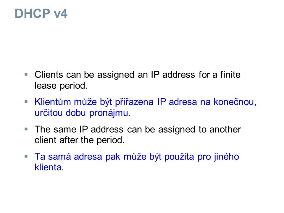 DHCP v4  Client can get another address, if the client moves to another subnet.
