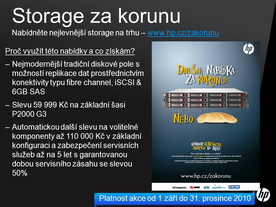 ©2009 HP Confidential12 Storage za korunu Nabídněte nejlevnější storage na trhu – www.hp.cz/zakorunuwww.hp.cz/zakorunu Proč využít této nabídky a co získám.