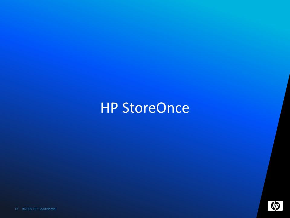 ©2009 HP Confidential13 HP StoreOnce