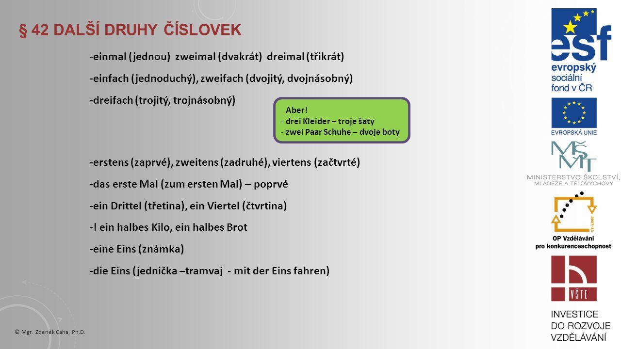 § 41 ŘADOVÉ ČÍSLOVKY © Mgr.Zdeněk Caha, Ph.D. 1. der (die, das) erste 2.