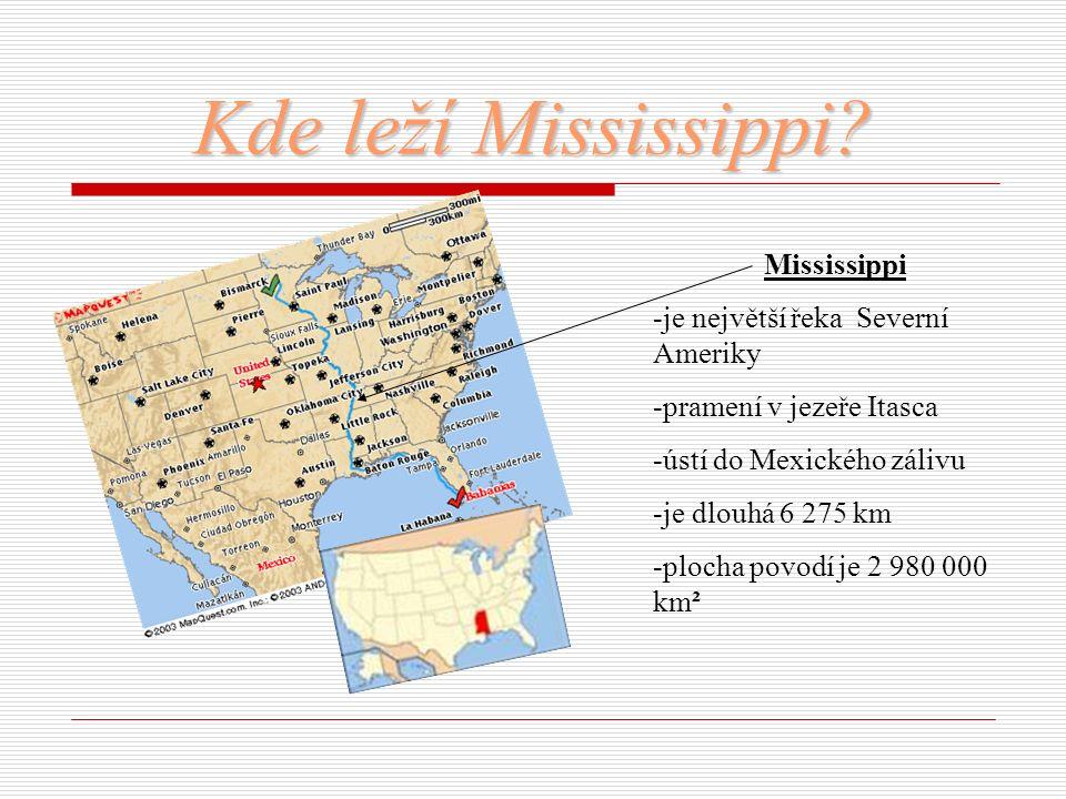 Kde leží Mississippi? Mississippi -je největší řeka Severní Ameriky -pramení v jezeře Itasca -ústí do Mexického zálivu -je dlouhá 6 275 km -plocha pov