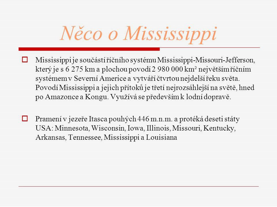 Něco o Mississippi  Mississippi je součástí říčního systému Mississippi-Missouri-Jefferson, který je s 6 275 km a plochou povodí 2 980 000 km² největ
