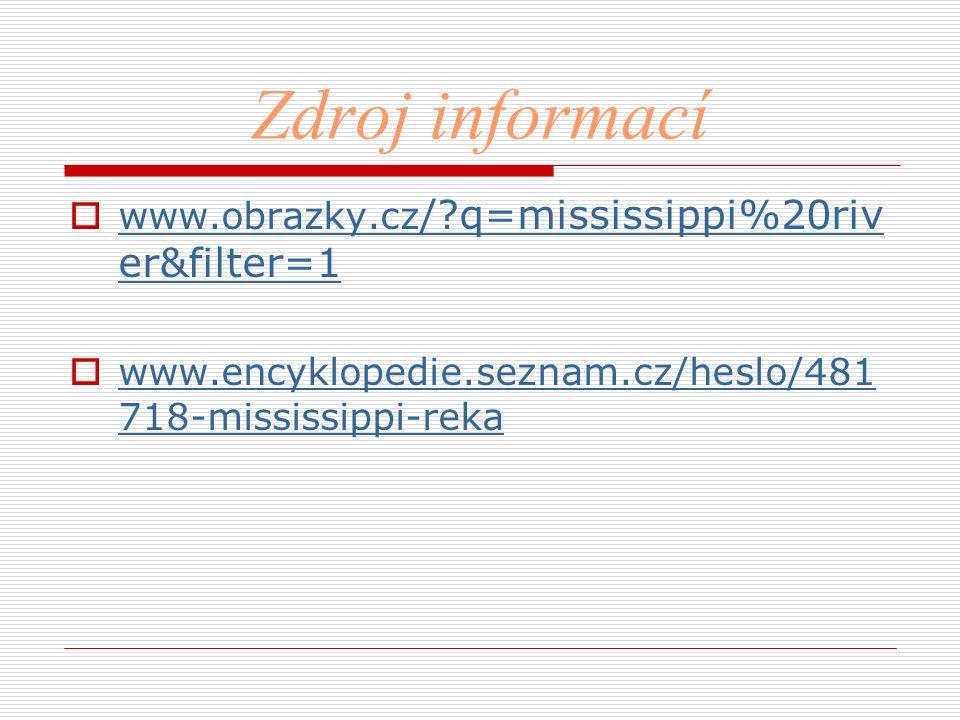 Zdroj informací  www.obrazky.cz /?q=mississippi%20riv er&filter=1 www.obrazky.cz /?q=mississippi%20riv er&filter=1  www.encyklopedie.seznam.cz/heslo