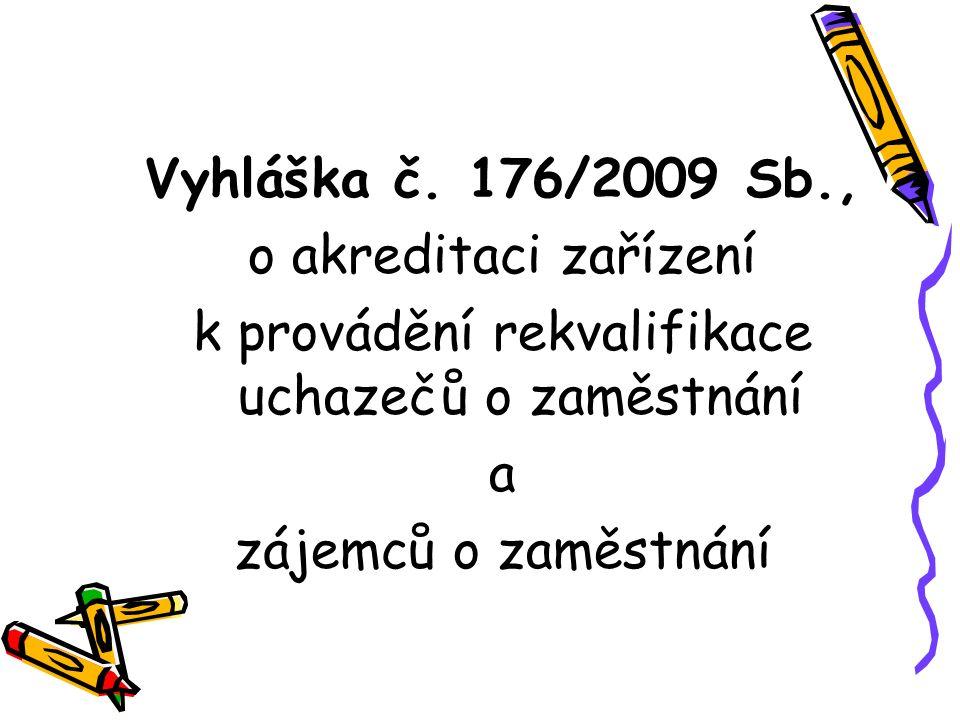 Vyhláška č. 176/2009 Sb., o akreditaci zařízení k provádění rekvalifikace uchazečů o zaměstnání a zájemců o zaměstnání