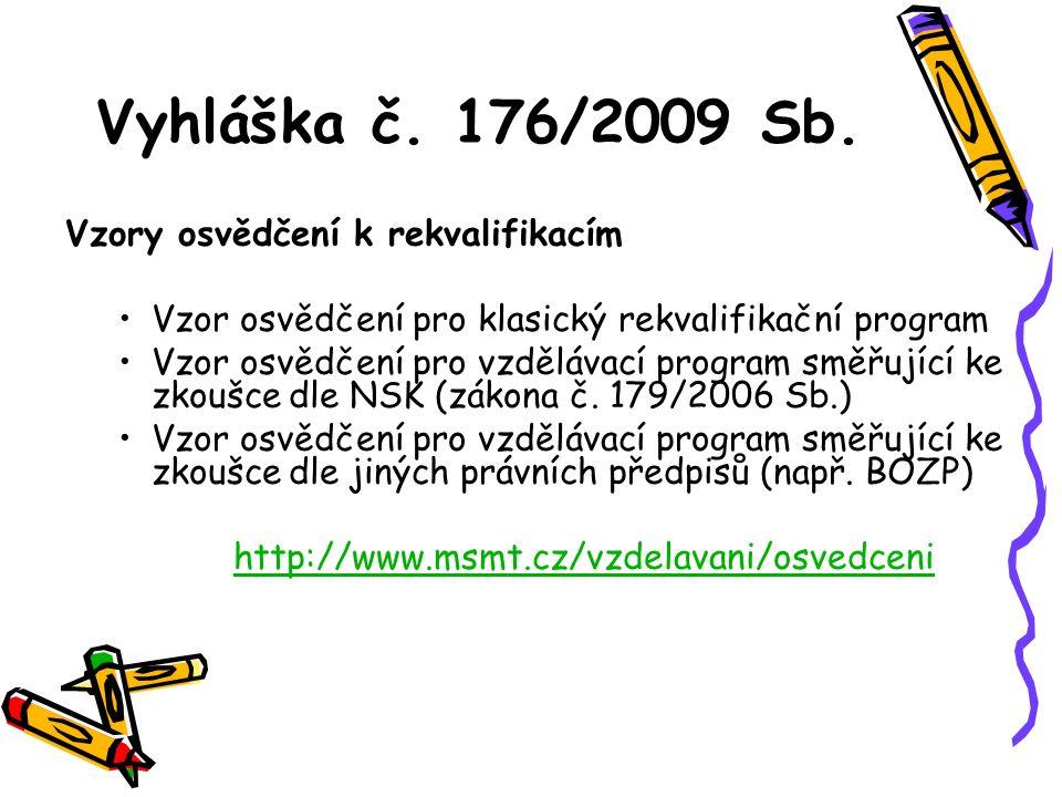 Vyhláška č. 176/2009 Sb. Vzory osvědčení k rekvalifikacím Vzor osvědčení pro klasický rekvalifikační program Vzor osvědčení pro vzdělávací program smě