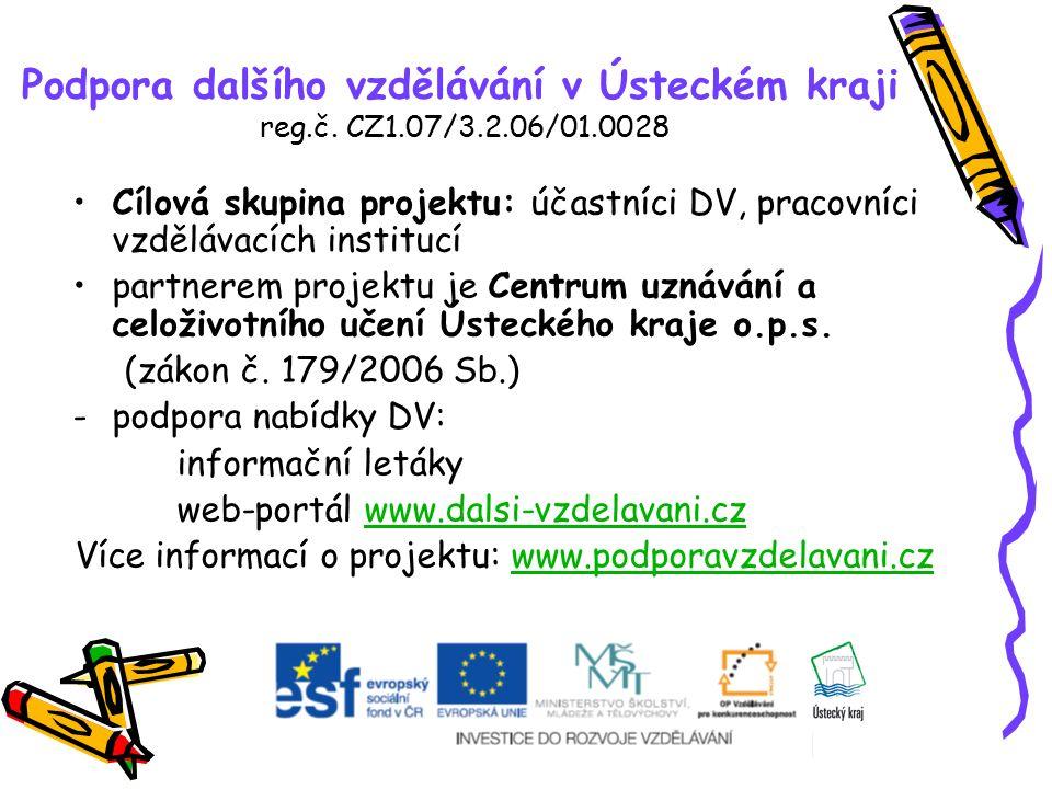 Cílová skupina projektu: účastníci DV, pracovníci vzdělávacích institucí partnerem projektu je Centrum uznávání a celoživotního učení Ústeckého kraje o.p.s.
