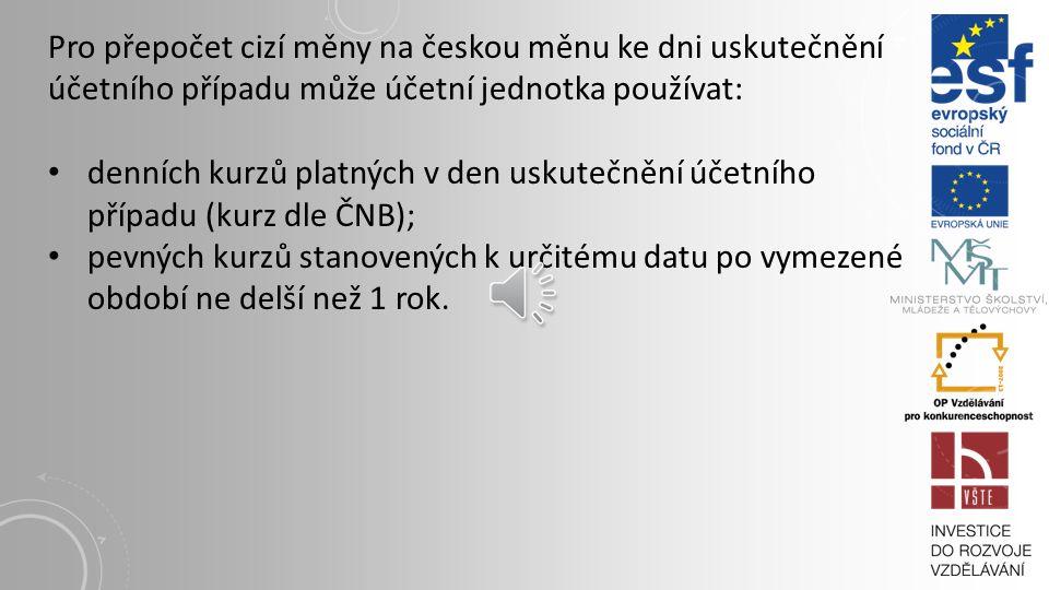 KURSOVÉ ROZDÍLY Zákon o účetnictví – povinnost účtovat v české měně, ale současně povinnost účtovat v cizí měně o vybraných položkách majetku vyjádřen