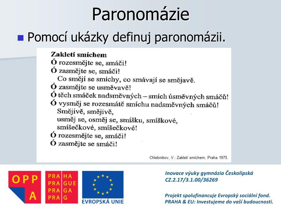 Paronomázie Pomocí ukázky definuj paronomázii.Pomocí ukázky definuj paronomázii.