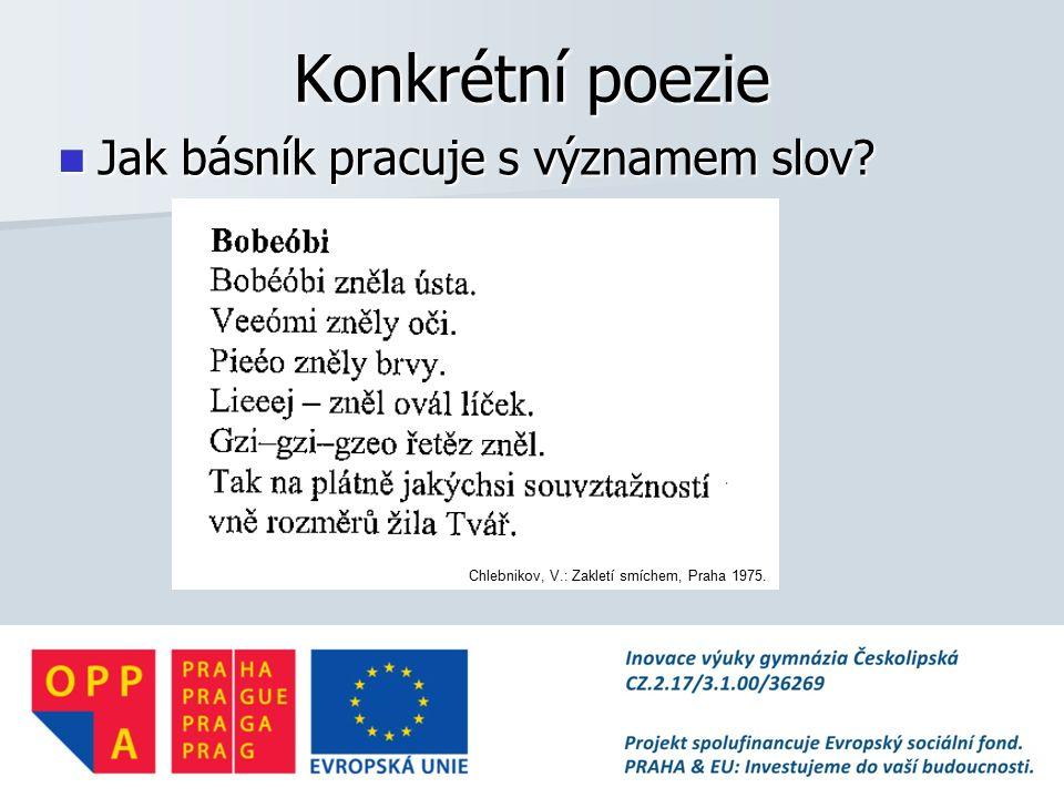 Konkrétní poezie Jak básník pracuje s významem slov.