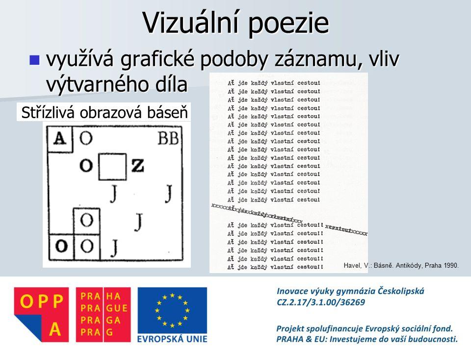 Vizuální poezie využívá grafické podoby záznamu, vliv výtvarného díla využívá grafické podoby záznamu, vliv výtvarného díla Střízlivá obrazová báseň Havel, V.: Básně.