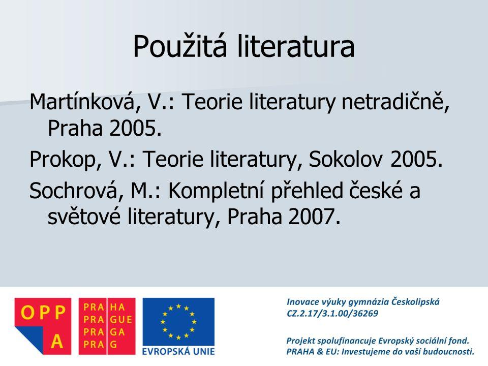 Použitá literatura Martínková, V.: Teorie literatury netradičně, Praha 2005.