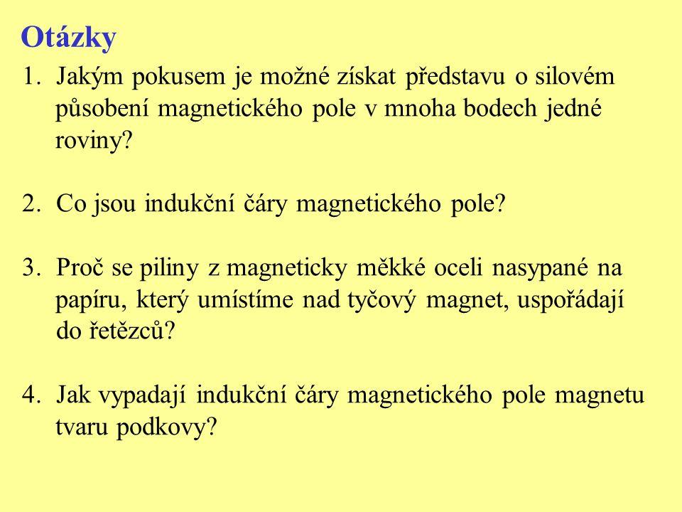 Otázky 1.Jakým pokusem je možné získat představu o silovém působení magnetického pole v mnoha bodech jedné roviny? 2.Co jsou indukční čáry magnetickéh