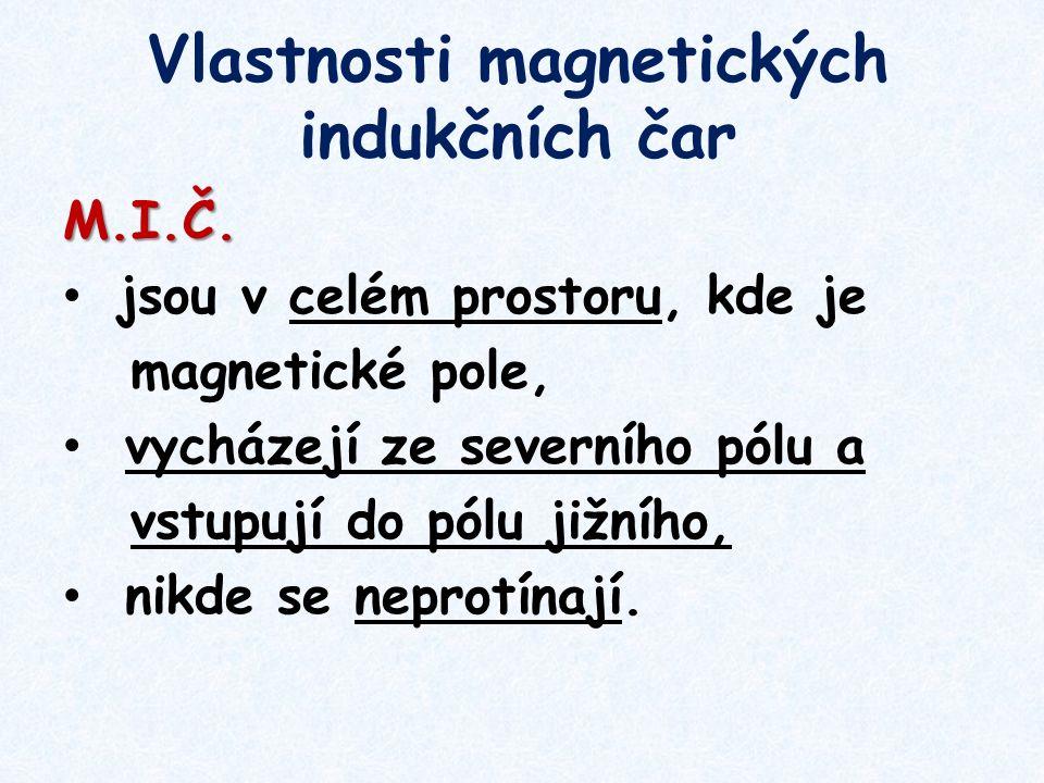 Vlastnosti magnetických indukčních čar M.I.Č. jsou v celém prostoru, kde je magnetické pole, vycházejí ze severního pólu a vstupují do pólu jižního, n