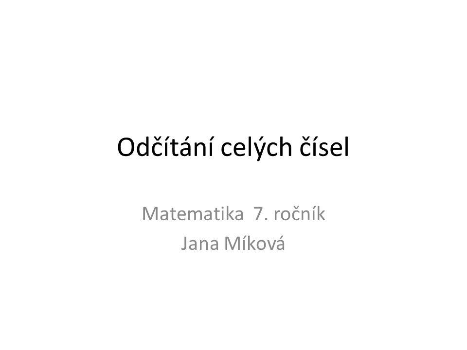 Odčítání celých čísel Matematika 7. ročník Jana Míková