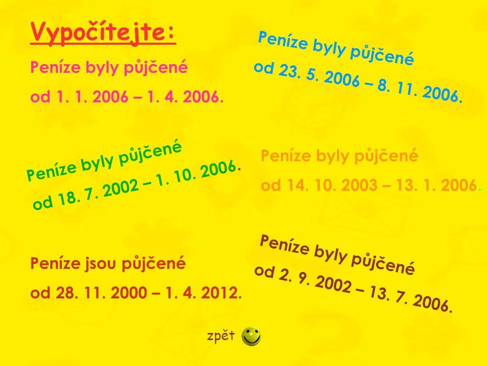 Peníze byly půjčené od 1. 1. 2006 – 1. 4. 2006. Peníze byly půjčené od 18. 7. 2002 – 1. 10. 2006. Peníze jsou půjčené od 28. 11. 2000 – 1. 4. 2012. Pe
