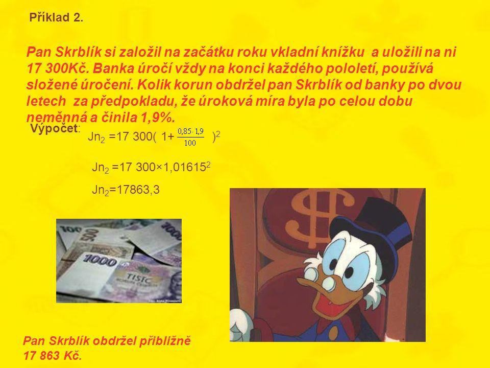 Pan Skrblík si založil na začátku roku vkladní knížku a uložili na ni 17 300Kč. Banka úročí vždy na konci každého pololetí, používá složené úročení. K
