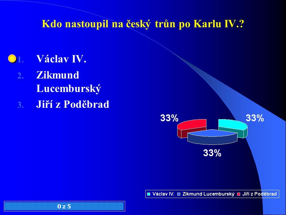 V kterém roce zemřel Karel IV.? 0 z 5 1. 1378 2. 1278 3. 1178 malotridka.ic.cz