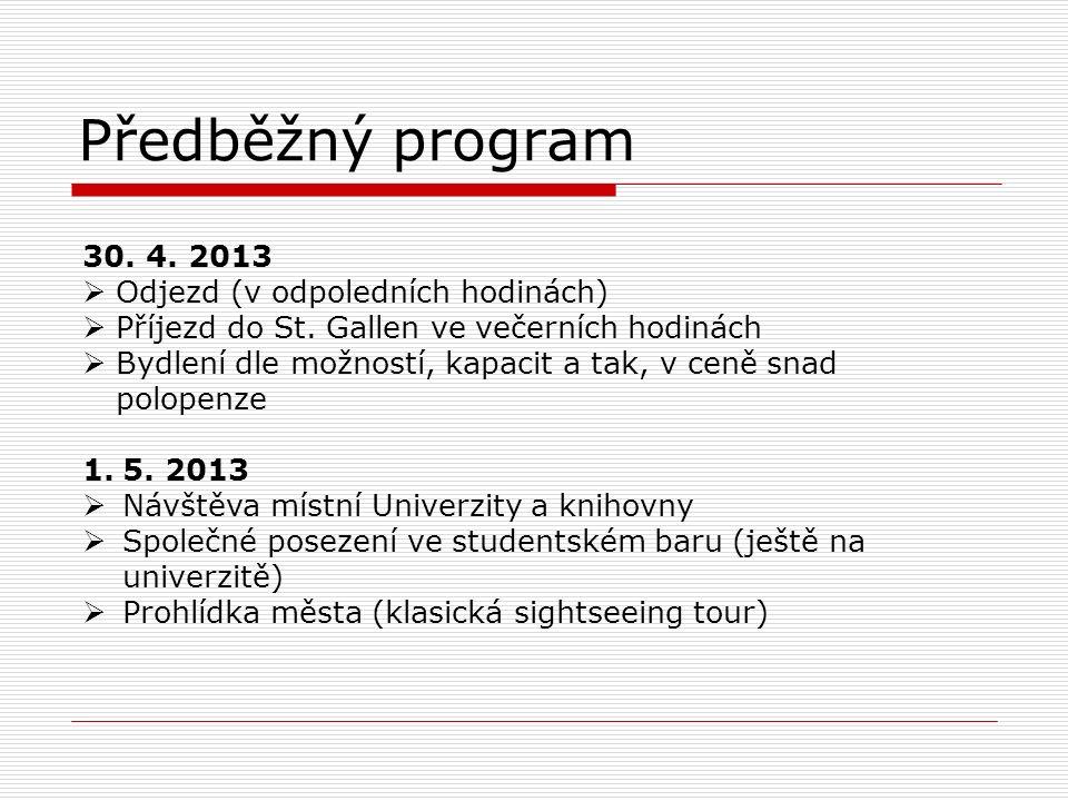 Předběžný program 30. 4. 2013  Odjezd (v odpoledních hodinách)  Příjezd do St. Gallen ve večerních hodinách  Bydlení dle možností, kapacit a tak, v