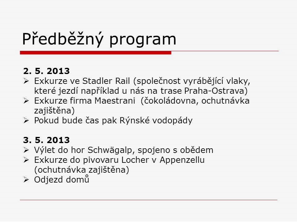 Předběžný program 2. 5. 2013  Exkurze ve Stadler Rail (společnost vyrábějící vlaky, které jezdí například u nás na trase Praha-Ostrava)  Exkurze fir