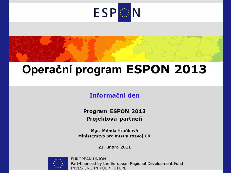 Operační program ESPON 2013 Informační den Program ESPON 2013 Projektová partneři Mgr.