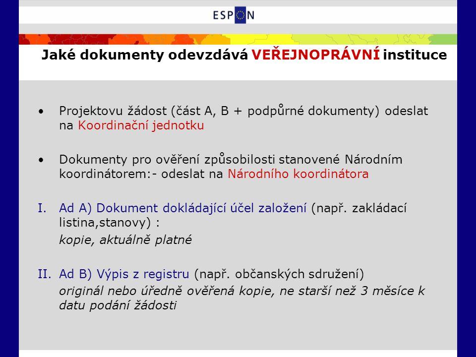Jaké dokumenty odevzdává VEŘEJNOPRÁVNÍ instituce Projektovu žádost (část A, B + podpůrné dokumenty) odeslat na Koordinační jednotku Dokumenty pro ověření způsobilosti stanovené Národním koordinátorem:- odeslat na Národního koordinátora I.Ad A) Dokument dokládající účel založení (např.