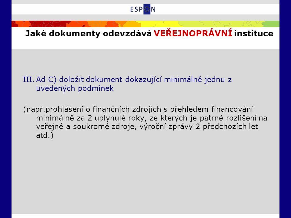 Jaké dokumenty odevzdává VEŘEJNOPRÁVNÍ instituce III.Ad C) doložit dokument dokazující minimálně jednu z uvedených podmínek (např.prohlášení o finančních zdrojích s přehledem financování minimálně za 2 uplynulé roky, ze kterých je patrné rozlišení na veřejné a soukromé zdroje, výroční zprávy 2 předchozích let atd.)