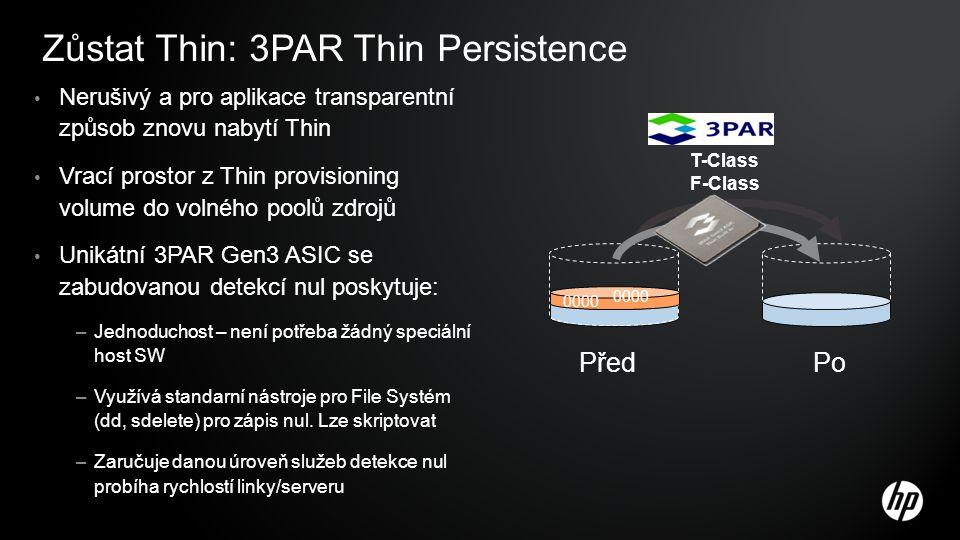 Zůstat Thin: 3PAR Thin Persistence Nerušivý a pro aplikace transparentní způsob znovu nabytí Thin Vrací prostor z Thin provisioning volume do volného poolů zdrojů Unikátní 3PAR Gen3 ASIC se zabudovanou detekcí nul poskytuje: –Jednoduchost – není potřeba žádný speciální host SW –Využívá standarní nástroje pro File Systém (dd, sdelete) pro zápis nul.