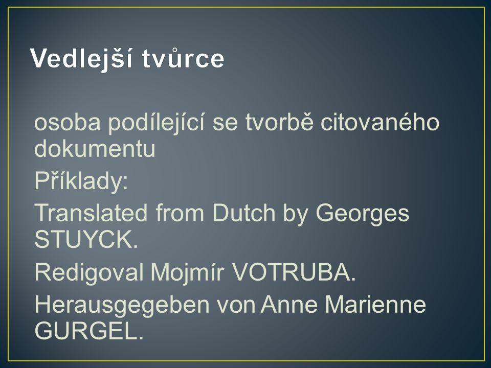 osoba podílející se tvorbě citovaného dokumentu Příklady: Translated from Dutch by Georges STUYCK.