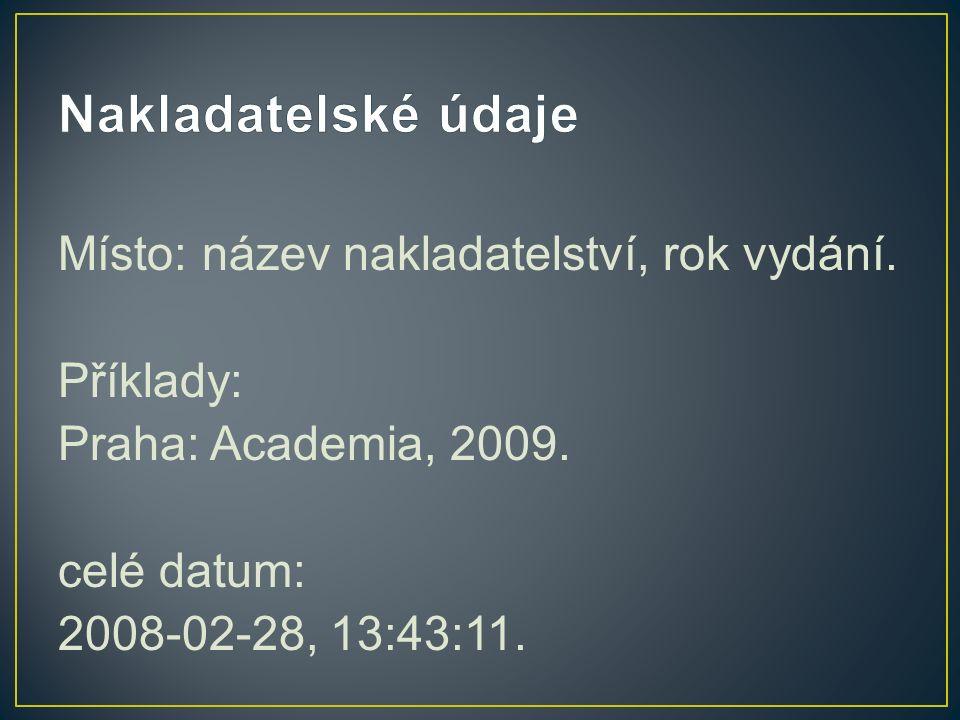 Místo: název nakladatelství, rok vydání. Příklady: Praha: Academia, 2009.