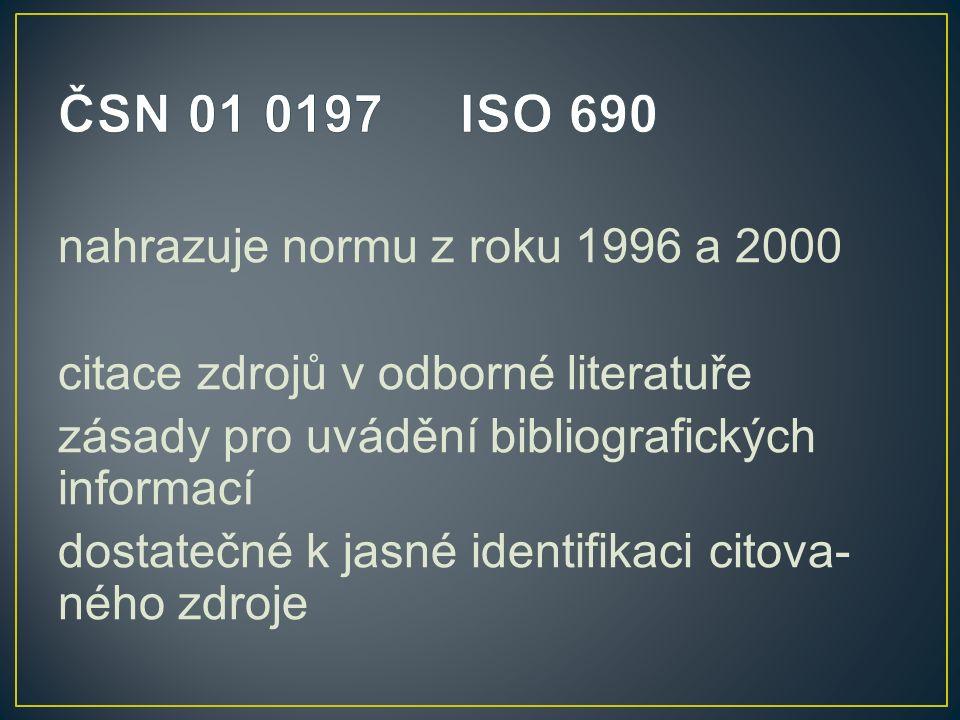 nahrazuje normu z roku 1996 a 2000 citace zdrojů v odborné literatuře zásady pro uvádění bibliografických informací dostatečné k jasné identifikaci citova- ného zdroje