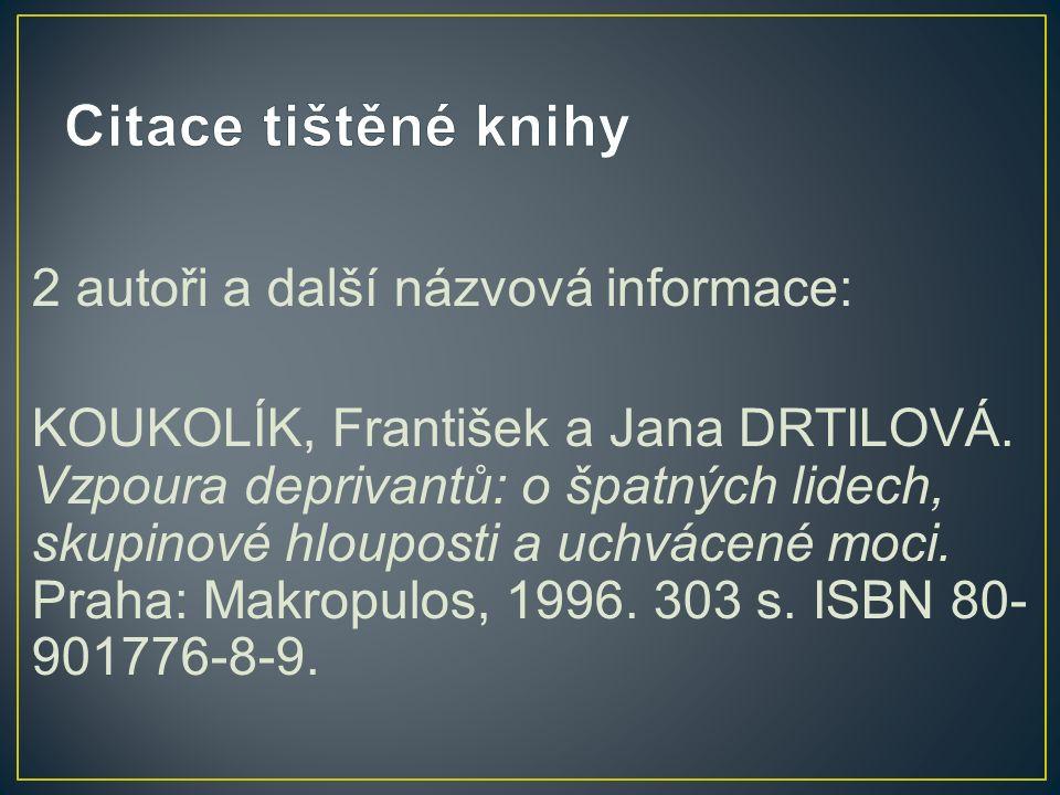 2 autoři a další názvová informace: KOUKOLÍK, František a Jana DRTILOVÁ.