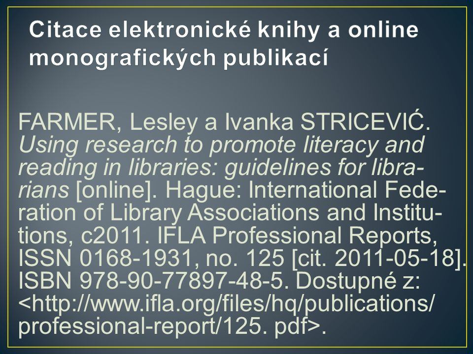 FARMER, Lesley a Ivanka STRICEVIĆ. Using research to promote literacy and reading in libraries: guidelines for libra- rians [online]. Hague: Internati