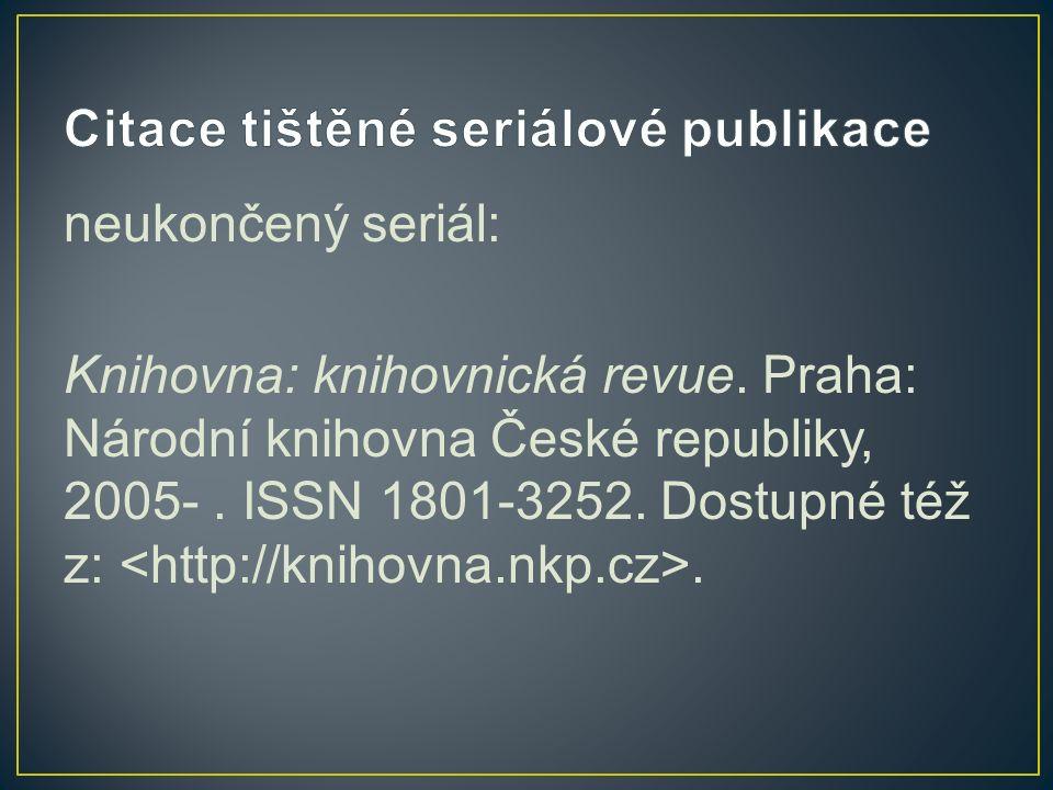 neukončený seriál: Knihovna: knihovnická revue. Praha: Národní knihovna České republiky, 2005-.