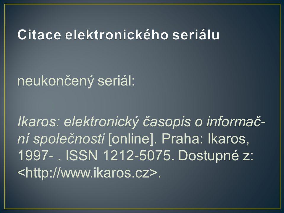 neukončený seriál: Ikaros: elektronický časopis o informač- ní společnosti [online].